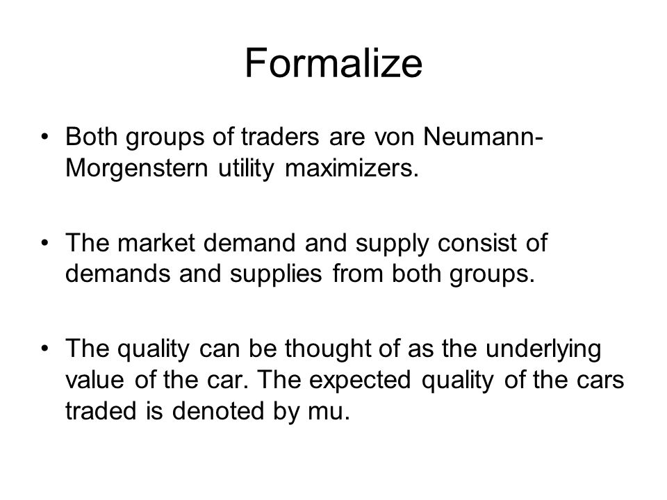 Formalize Both groups of traders are von Neumann- Morgenstern utility maximizers.