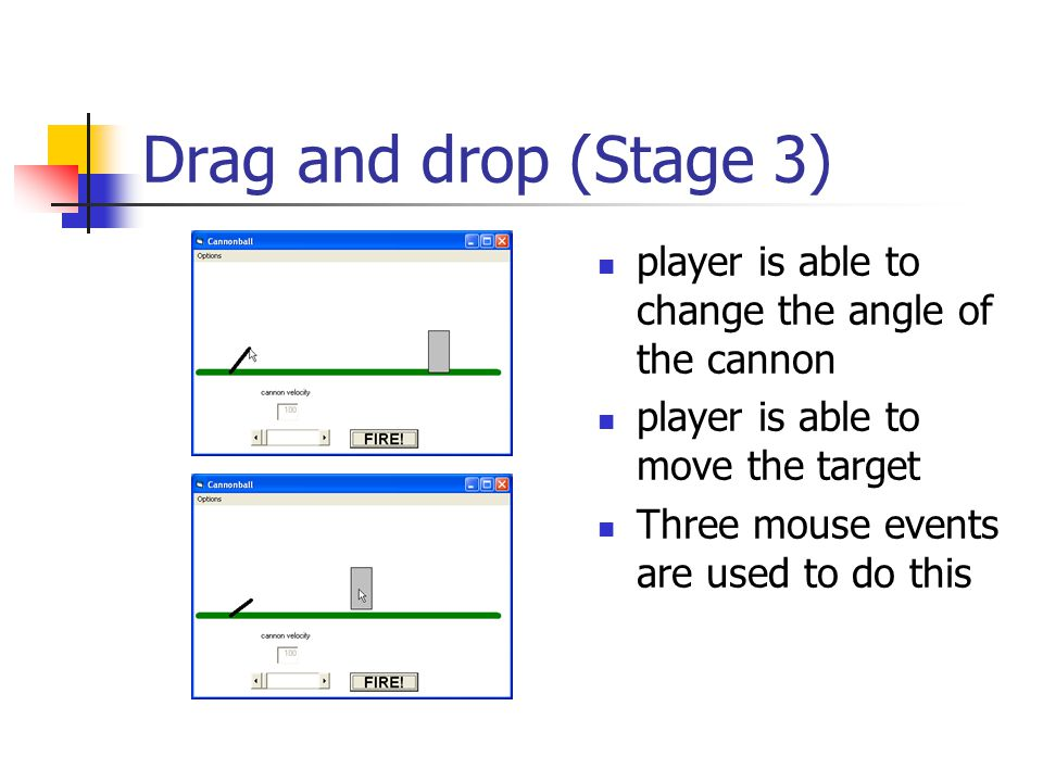 Drag and drop (Stage 3) player is able to change the angle of the cannon player is able to move the target Three mouse events are used to do this