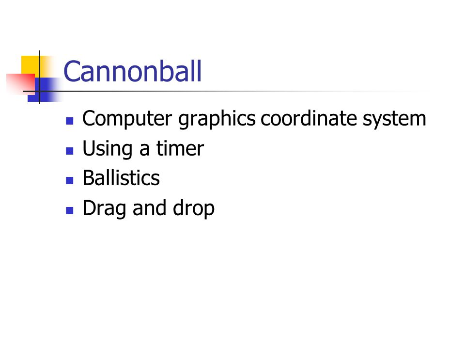 Computer graphics coordinate system Using a timer Ballistics Drag and drop Cannonball