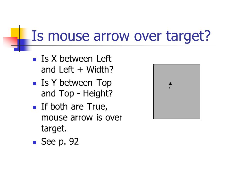 Is mouse arrow over target. Is X between Left and Left + Width.