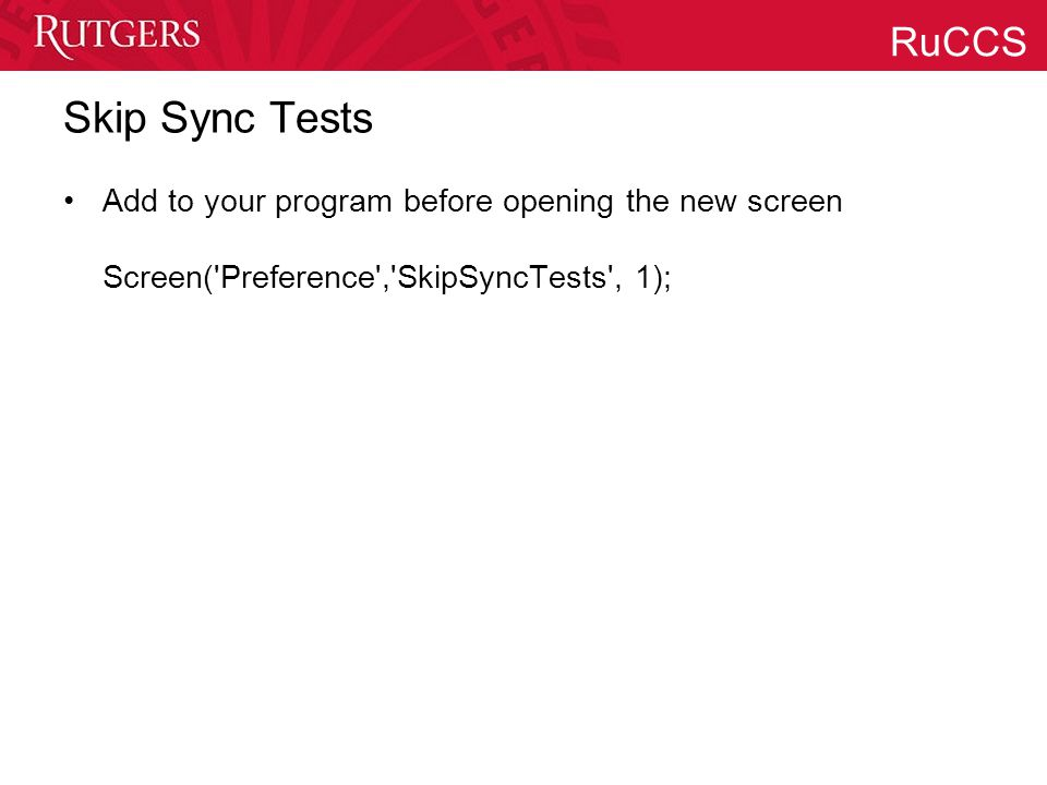 RuCCS Skip Sync Tests Add to your program before opening the new screen Screen('Preference','SkipSyncTests', 1);