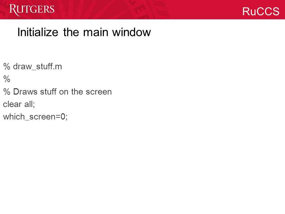RuCCS Initialize the main window % draw_stuff.m % % Draws stuff on the screen clear all; which_screen=0;