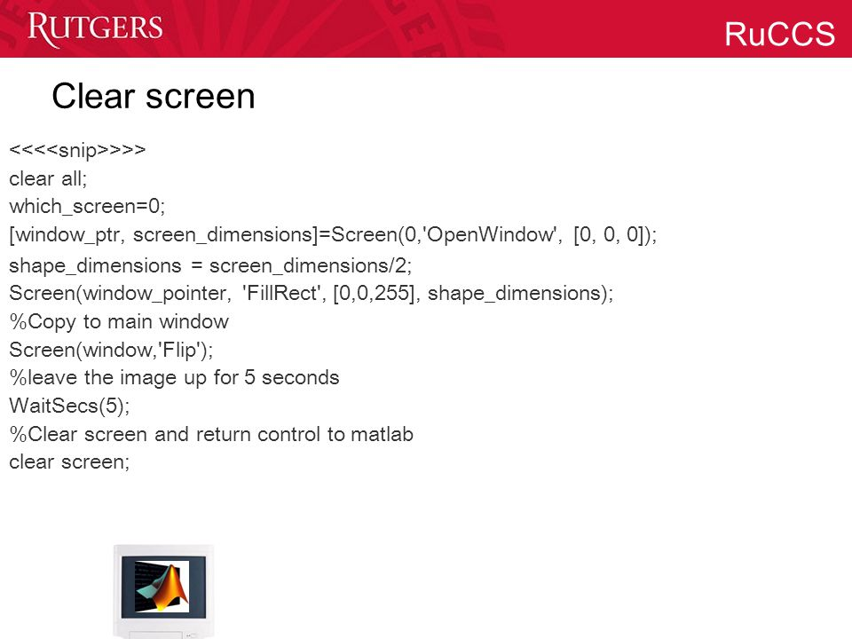 RuCCS Clear screen >>> clear all; which_screen=0; [window_ptr, screen_dimensions]=Screen(0,'OpenWindow', [0, 0, 0]); shape_dimensions = screen_dimensi