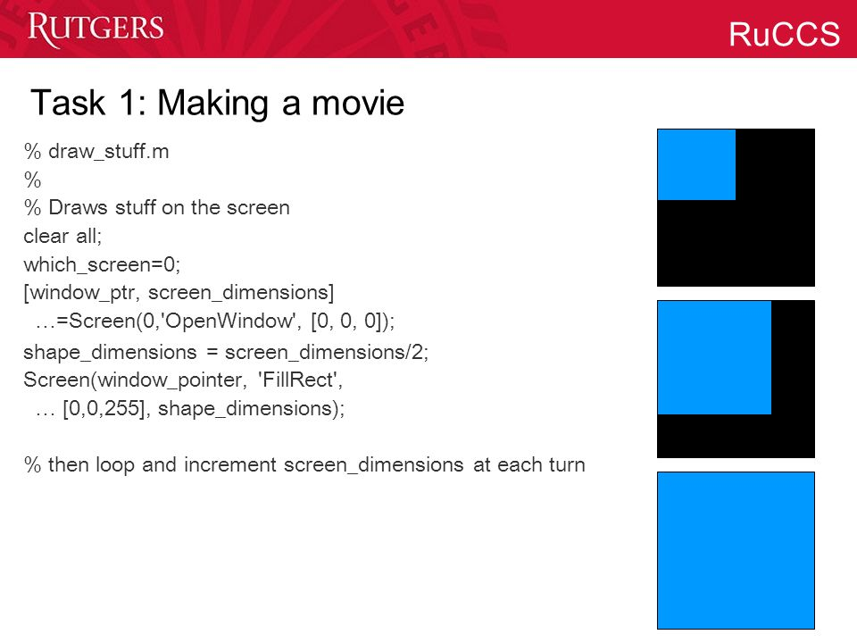RuCCS Task 1: Making a movie % draw_stuff.m % % Draws stuff on the screen clear all; which_screen=0; [window_ptr, screen_dimensions] …=Screen(0,'OpenW