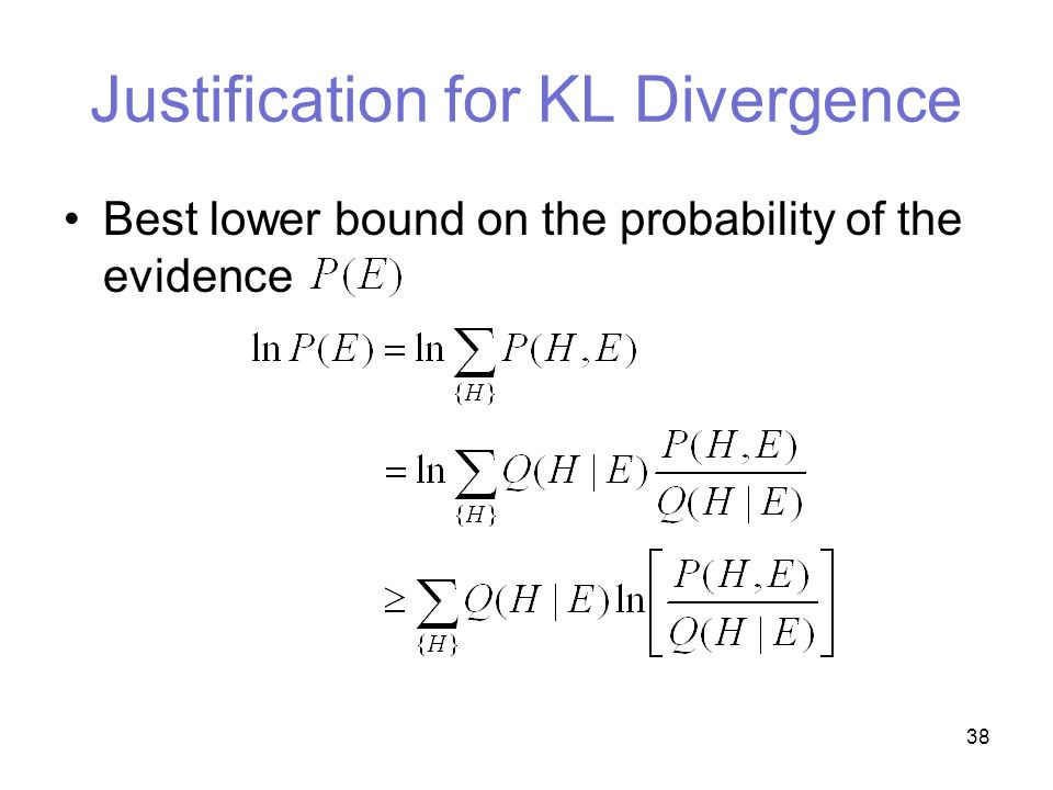 38 Justification for KL Divergence Best lower bound on the probability of the evidence