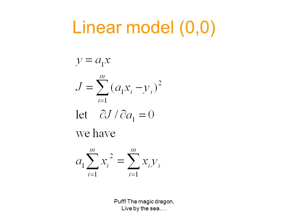 Puff! The magic dragon, Live by the sea…. Linear model (0,0)