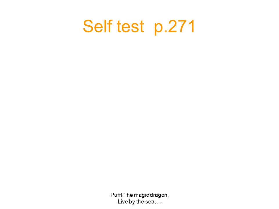 Puff! The magic dragon, Live by the sea…. Self test p.271