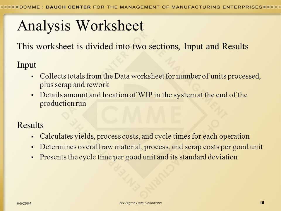 Six Sigma Data Definitions15 8/6/2004 Analysis Worksheet This worksheet is divided into two sections, Input and Results Input  Collects totals from t
