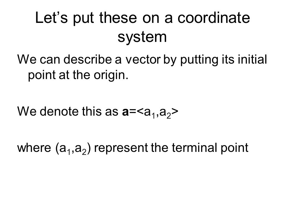 Let's put these on a coordinate system We can describe a vector by putting its initial point at the origin.