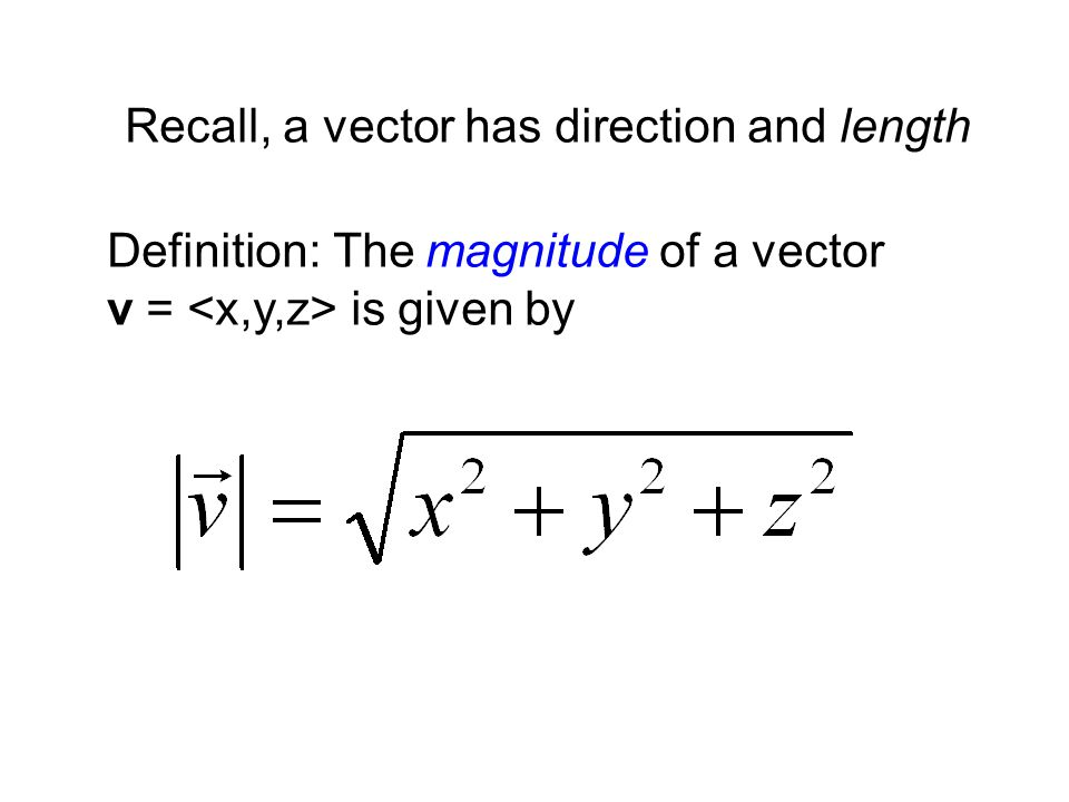 Recall, a vector has direction and length Definition: The magnitude of a vector v = is given by