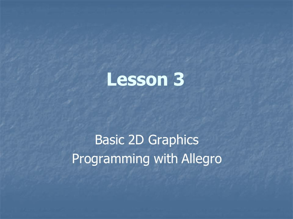 Lesson 3 Basic 2D Graphics Programming with Allegro