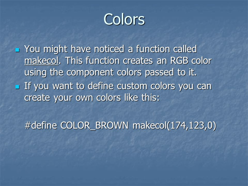 Colors You might have noticed a function called makecol.