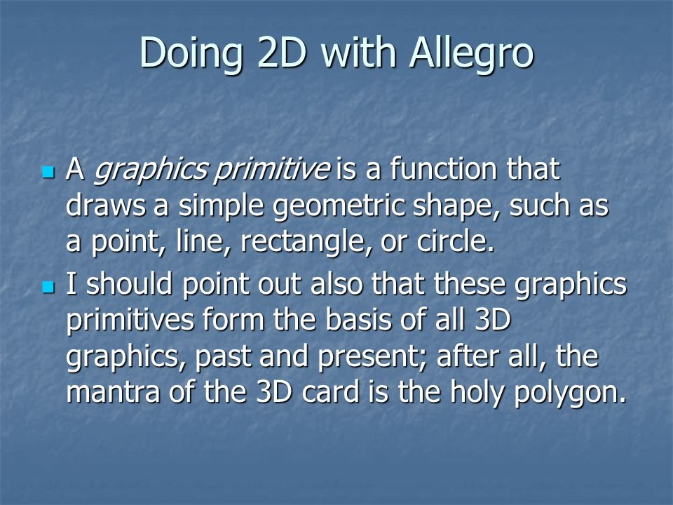 Drawing Text Allegro provides several very useful text output functions that mimic the standard C printf function, providing the capability of formatting the text and displaying variables.