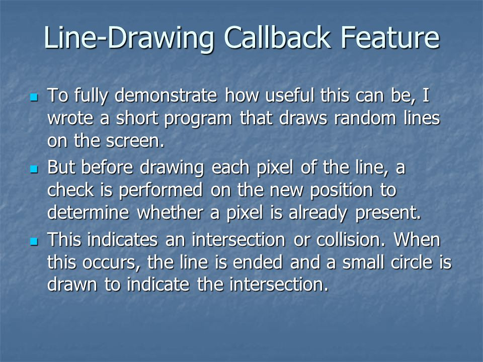 Line-Drawing Callback Feature To fully demonstrate how useful this can be, I wrote a short program that draws random lines on the screen.