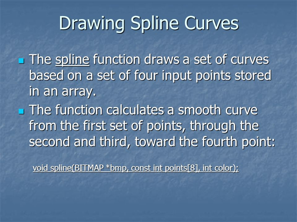 Drawing Spline Curves The spline function draws a set of curves based on a set of four input points stored in an array.
