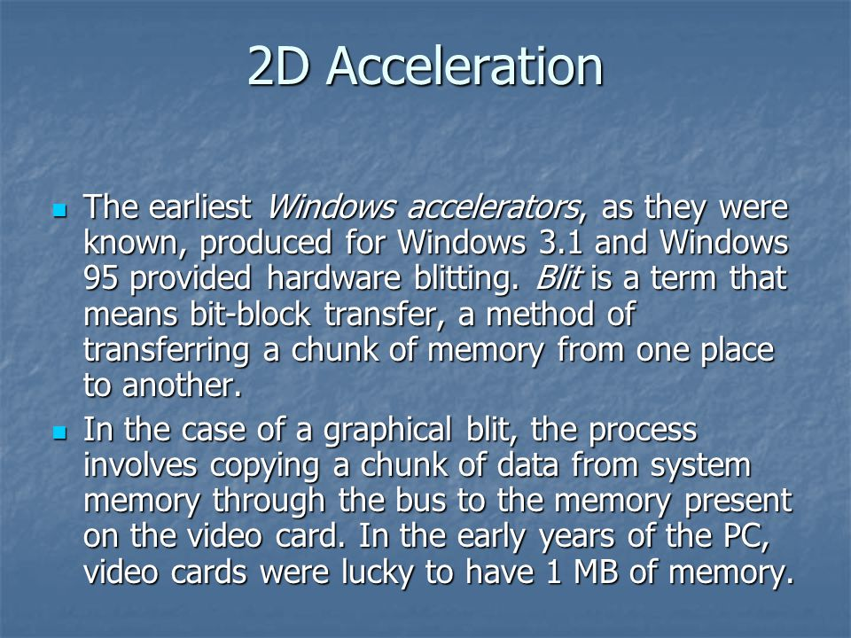 2D Acceleration The earliest Windows accelerators, as they were known, produced for Windows 3.1 and Windows 95 provided hardware blitting.
