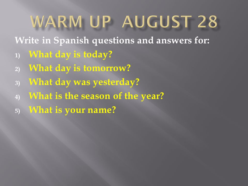 Write in Spanish questions and answers for: 1) What day is today.