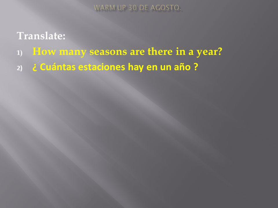 Translate: 1) How many seasons are there in a year 2) ¿ Cuántas estaciones hay en un año