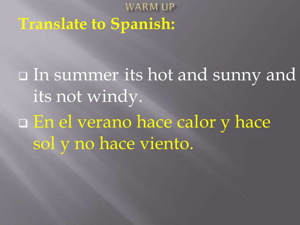 Translate to Spanish:  In summer its hot and sunny and its not windy.