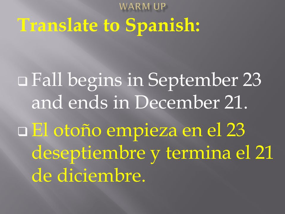 Translate to Spanish:  Fall begins in September 23 and ends in December 21.