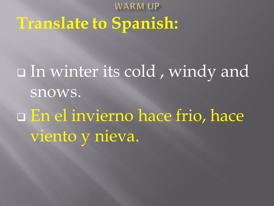 Translate to Spanish:  In winter its cold, windy and snows.