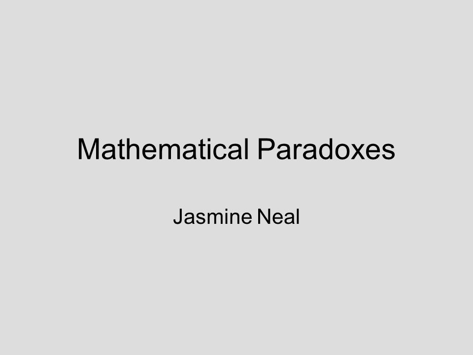 Mathematical Paradoxes Jasmine Neal
