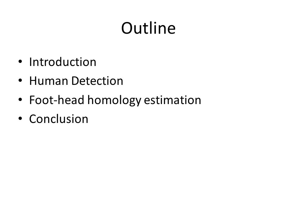 Outline Introduction Human Detection Foot-head homology estimation Conclusion