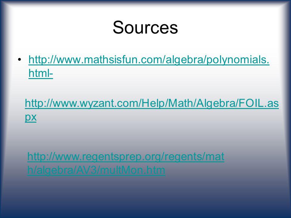 Sources http://www.mathsisfun.com/algebra/polynomials. html-http://www.mathsisfun.com/algebra/polynomials. html- http://www.wyzant.com/Help/Math/Algeb