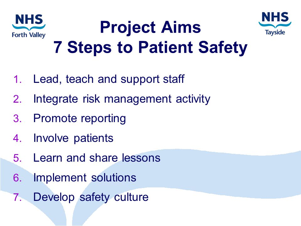 Project Aims 7 Steps to Patient Safety 1. Lead, teach and support staff 2.