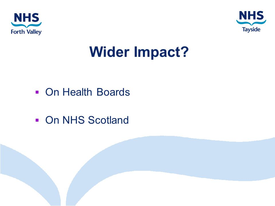 Wider Impact  On Health Boards  On NHS Scotland