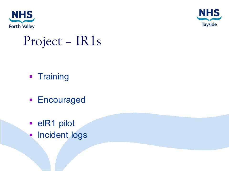 Project – IR1s  Training  Encouraged  eIR1 pilot  Incident logs