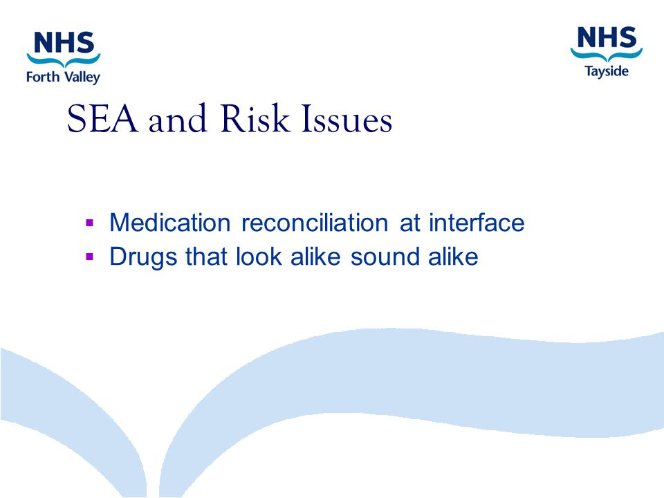 SEA and Risk Issues  Medication reconciliation at interface  Drugs that look alike sound alike