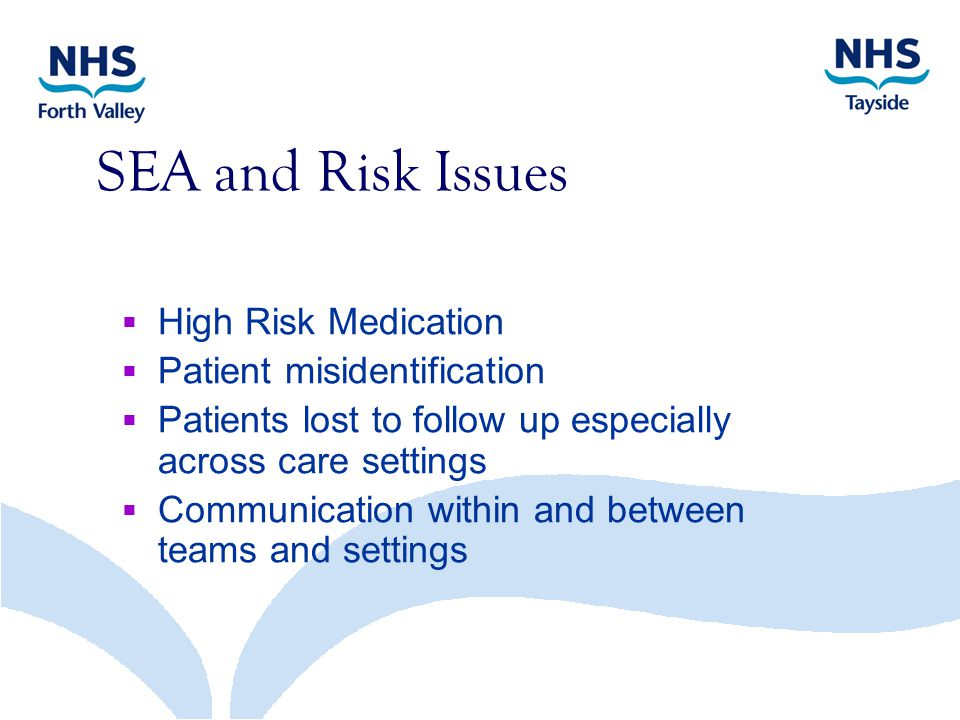 SEA and Risk Issues  High Risk Medication  Patient misidentification  Patients lost to follow up especially across care settings  Communication within and between teams and settings
