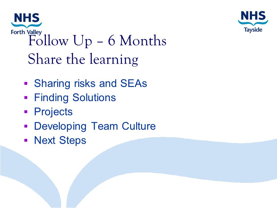 Follow Up – 6 Months Share the learning  Sharing risks and SEAs  Finding Solutions  Projects  Developing Team Culture  Next Steps