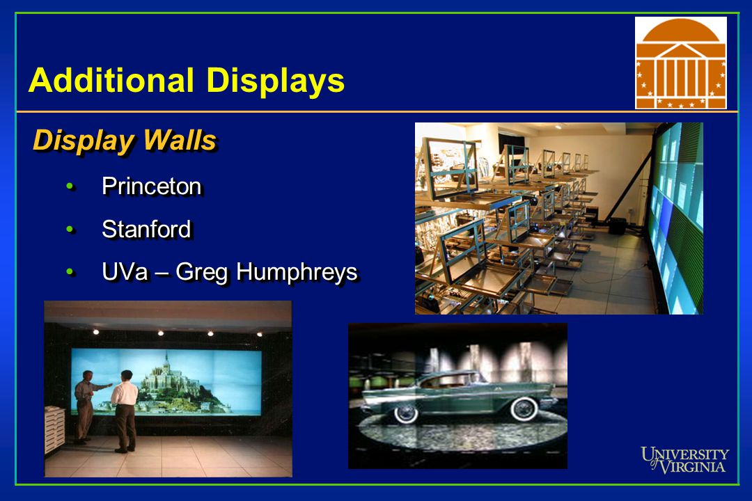 Additional Displays Display Walls PrincetonPrinceton StanfordStanford UVa – Greg HumphreysUVa – Greg Humphreys Display Walls PrincetonPrinceton StanfordStanford UVa – Greg HumphreysUVa – Greg Humphreys