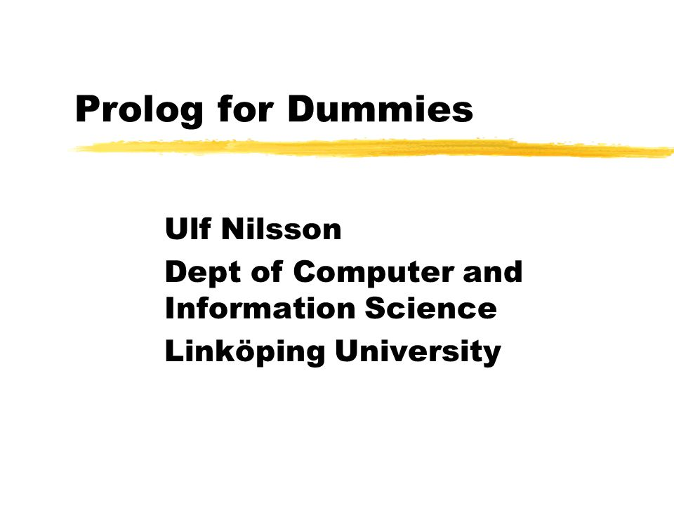 Prolog for Dummies Ulf Nilsson Dept of Computer and Information Science Linköping University