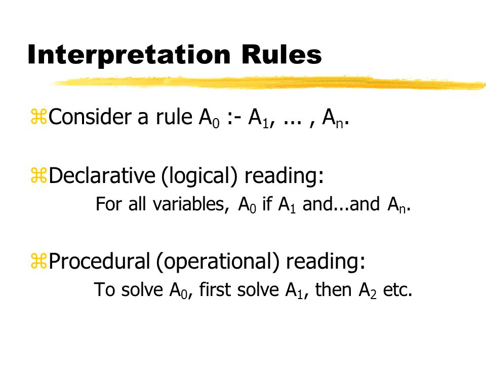 Interpretation Rules zConsider a rule A 0 :- A 1,..., A n.