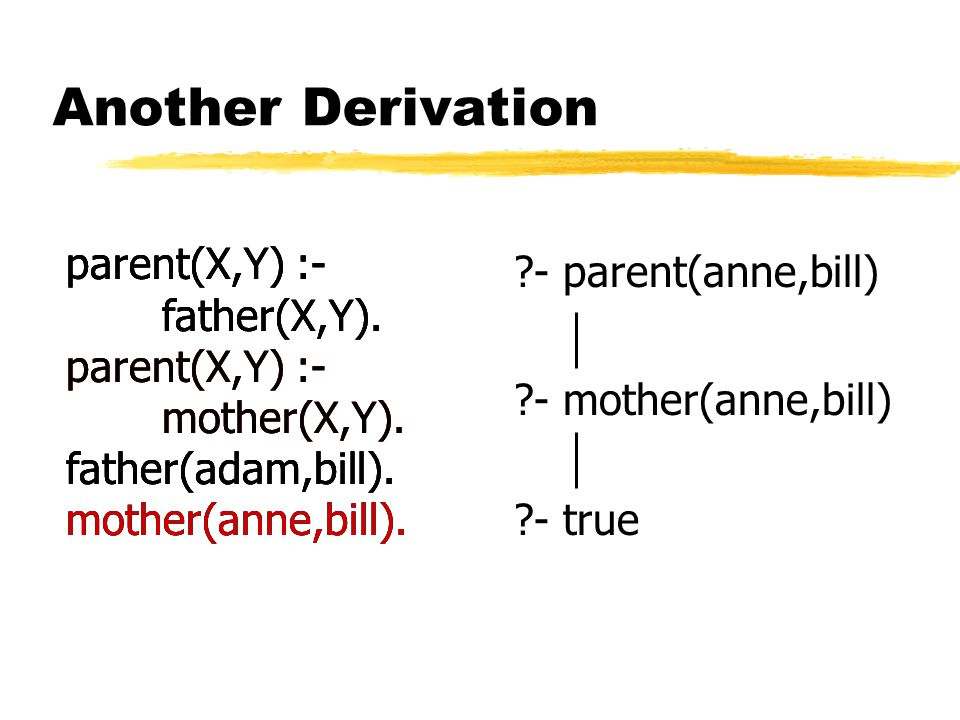 parent(X,Y) :- father(X,Y). parent(X,Y) :- mother(X,Y).