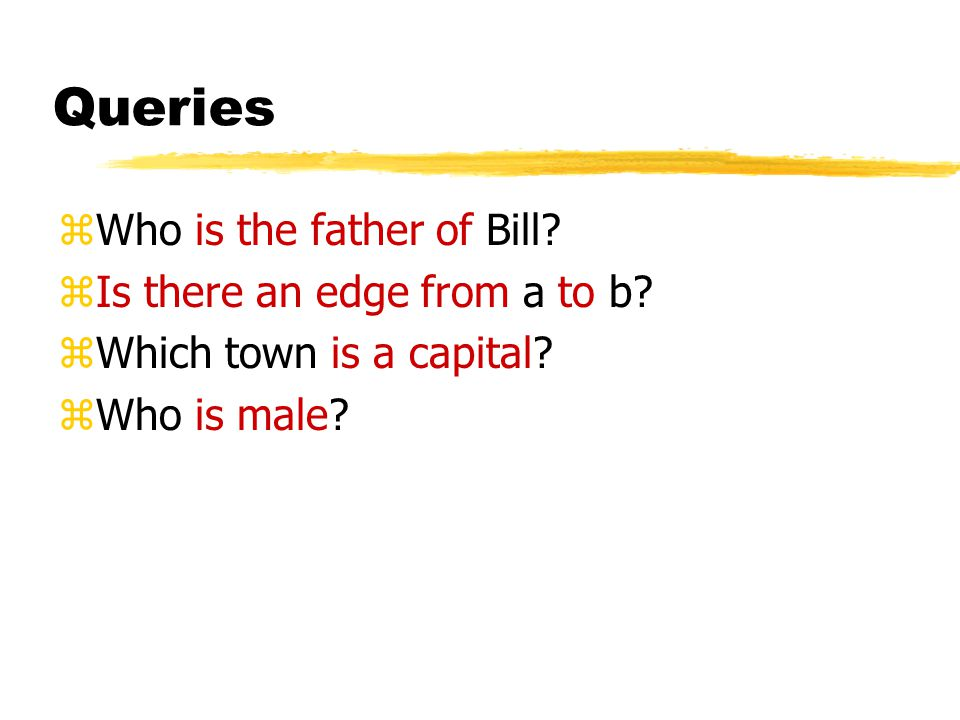 Queries zWho is the father of Bill. zIs there an edge from a to b.