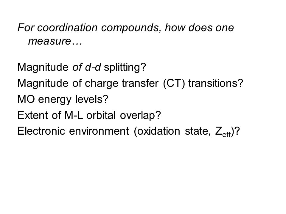 For coordination compounds, how does one measure… Magnitude of d-d splitting.