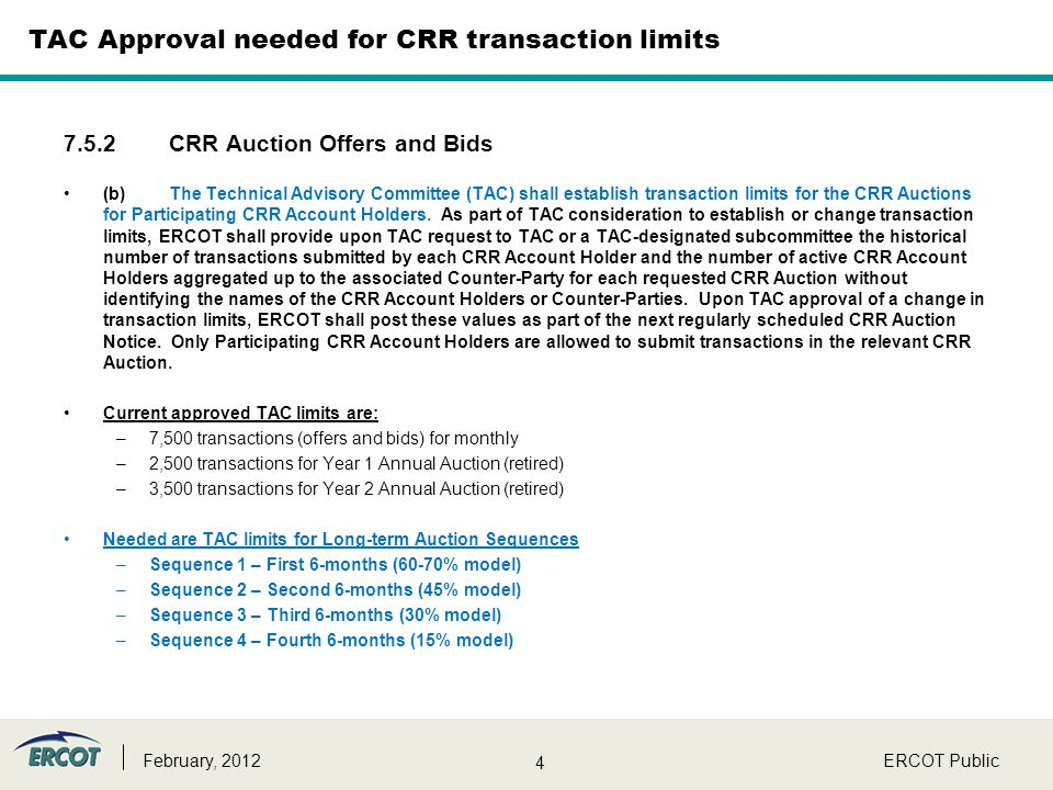 4 TAC Approval needed for CRR transaction limits 7.5.2CRR Auction Offers and Bids (b)The Technical Advisory Committee (TAC) shall establish transactio