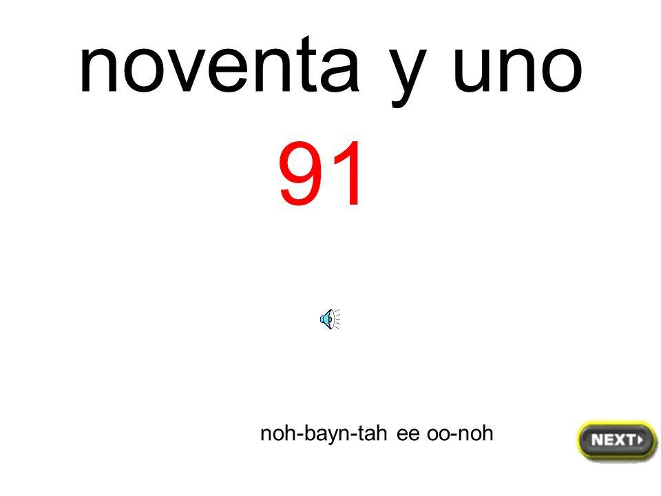 90 noh-bayn-tah noventa