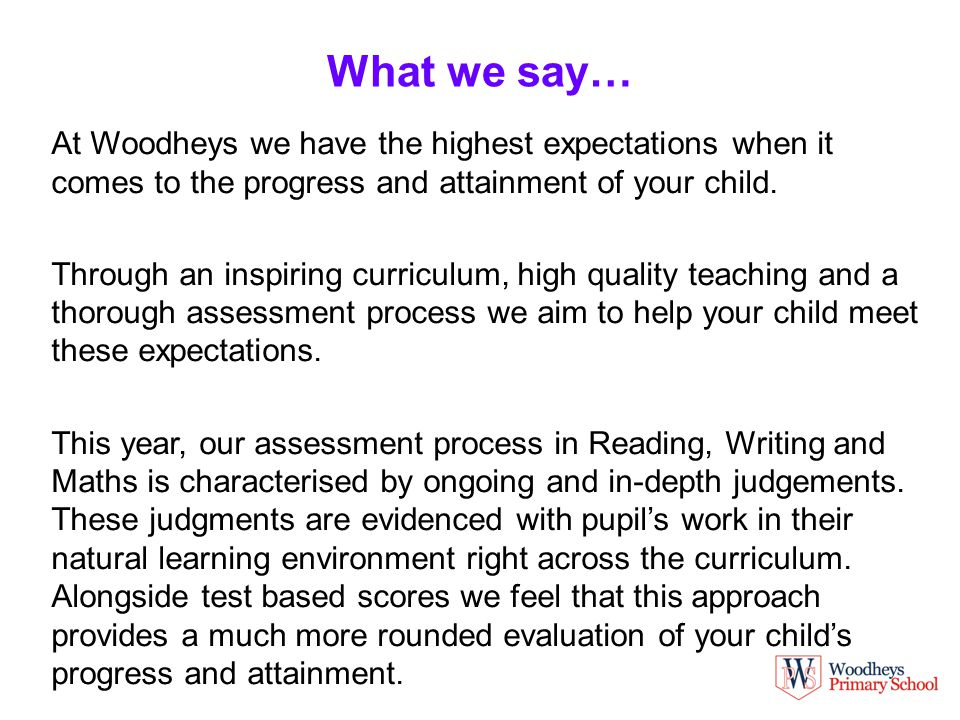 What we say… At Woodheys we have the highest expectations when it comes to the progress and attainment of your child.