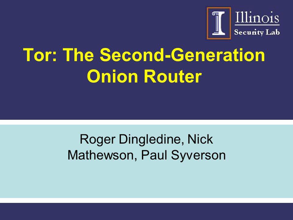 Tor: The Second-Generation Onion Router Roger Dingledine, Nick Mathewson, Paul Syverson