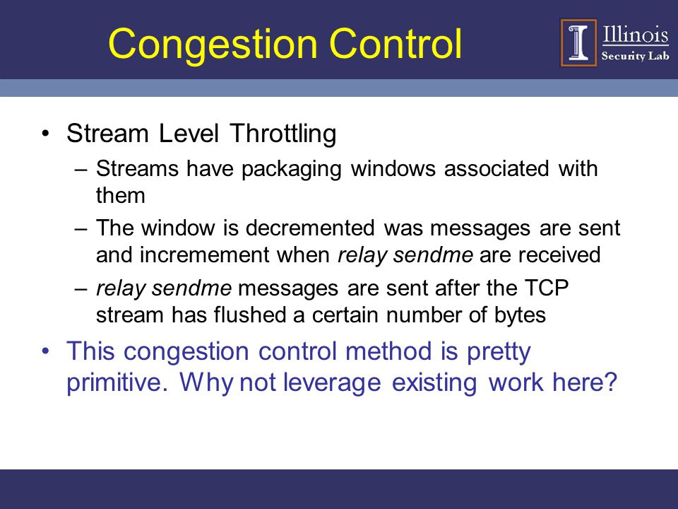 Congestion Control Stream Level Throttling –Streams have packaging windows associated with them –The window is decremented was messages are sent and i