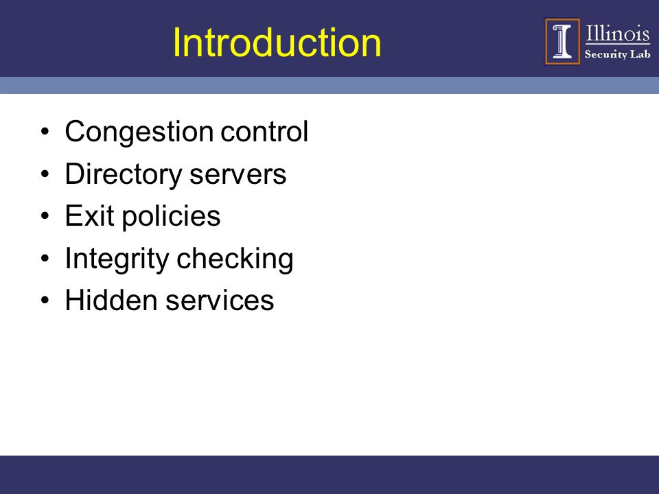 Introduction Congestion control Directory servers Exit policies Integrity checking Hidden services