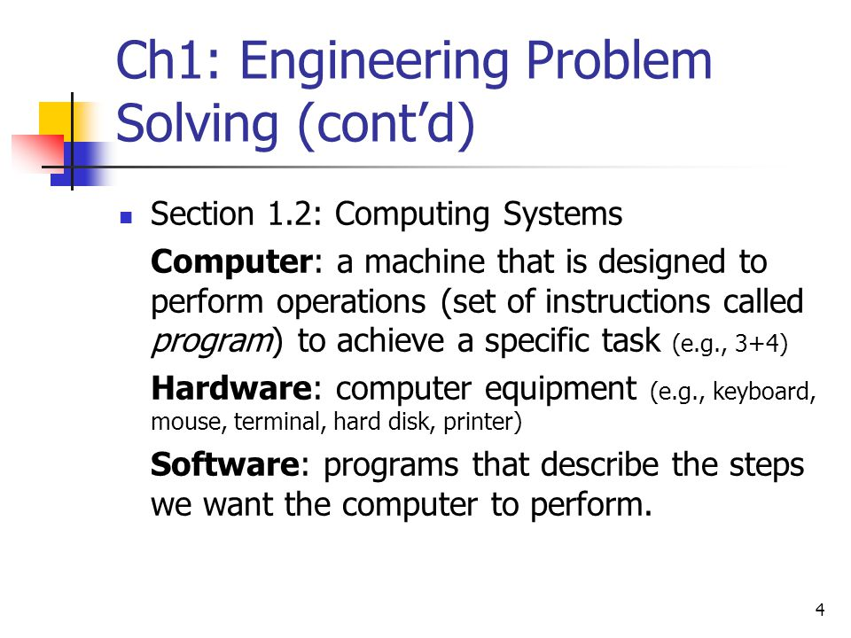 4 Ch1: Engineering Problem Solving (cont'd) Section 1.2: Computing Systems Computer: a machine that is designed to perform operations (set of instruct