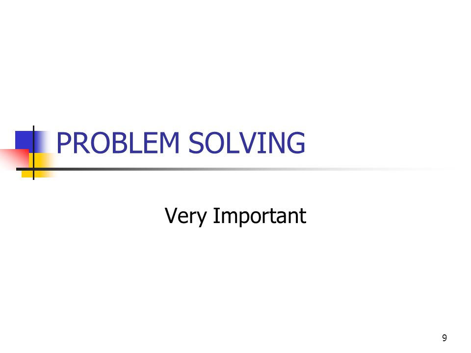 9 PROBLEM SOLVING Very Important