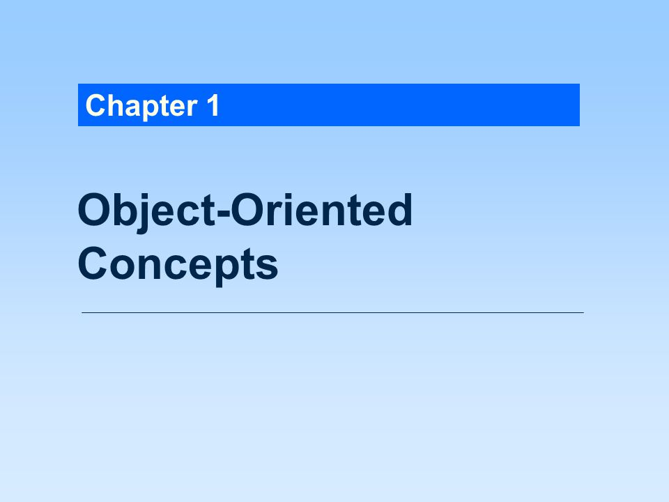 Chapter 1 Object-Oriented Concepts