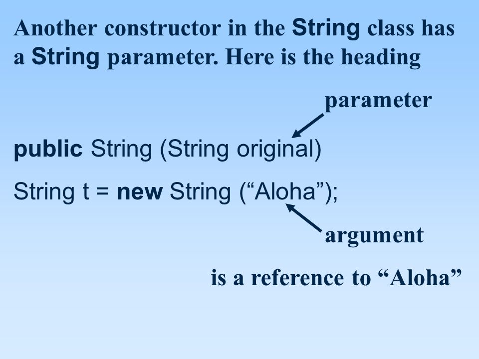 Another constructor in the String class has a String parameter.